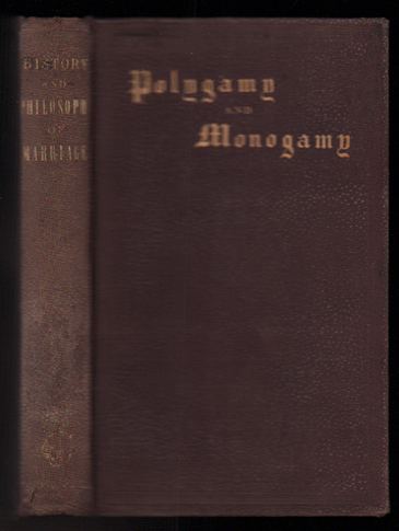 The History and Philosophy of Marriage; or Polygamy and Monogamy Compared. E. N. Jencks.