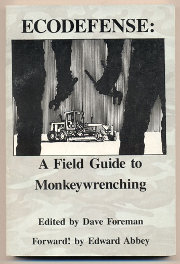 Ecodefense: A Field Guide to Monkeywrenching. Dave Foreman.