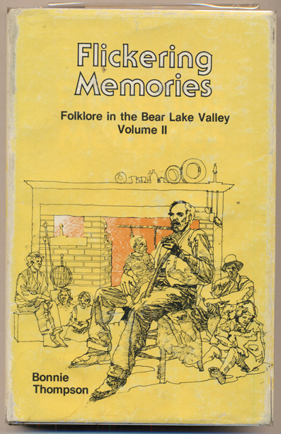 Flickering Memories:; Folklore in the Bear Lake Valley, Vol. II. Bonnie Thompson.