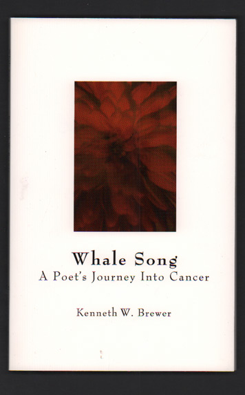 Whale Song: A Poet's Journey Into Cancer. Kenneth W. Brewer.