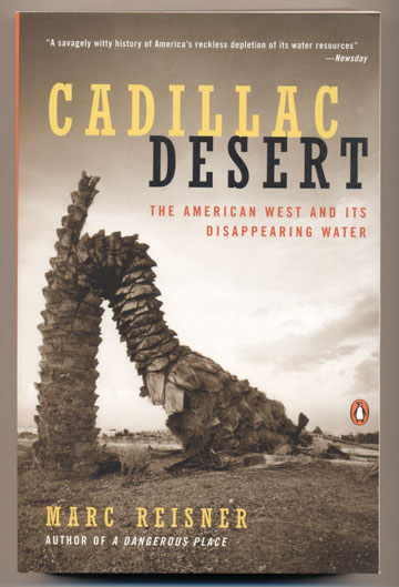 Cadillac Desert: The American West and Its Disappearing Water. Marc Reisner.