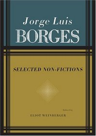 Selected Non-Fictions. Jorge Luis Borges, Eliot Weinberger.