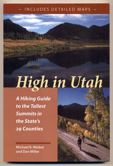 High in Utah; A Hiking Guide to the Tallest Summits in the State's 29 Counties. Michael R. Weibel, Dan Miller.