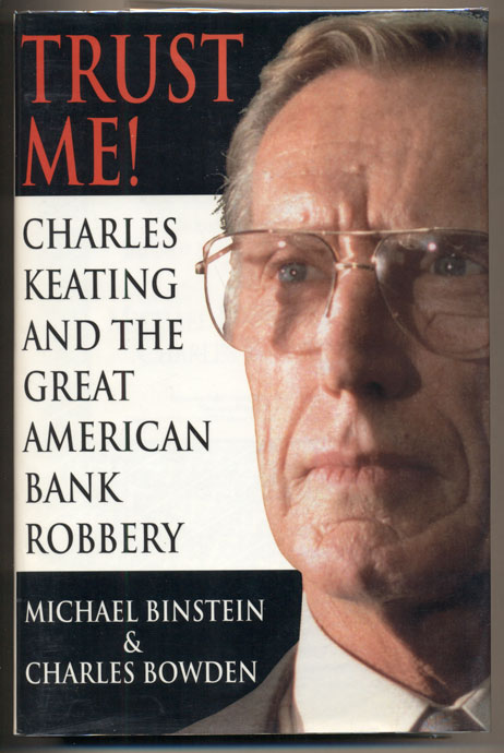 Trust Me: Charles Keating and the Missing Billions. Michael Binstein, Charles Bowden.