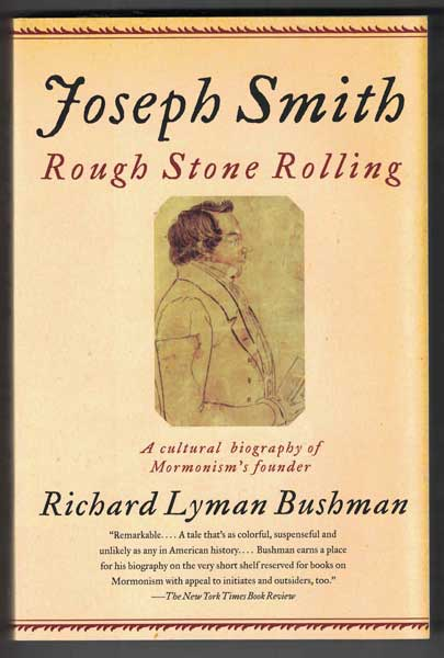 Joseph Smith: Rough Stone Rolling; A Cultural Biography of Mormonism's Founder. Richard Lyman Bushman.