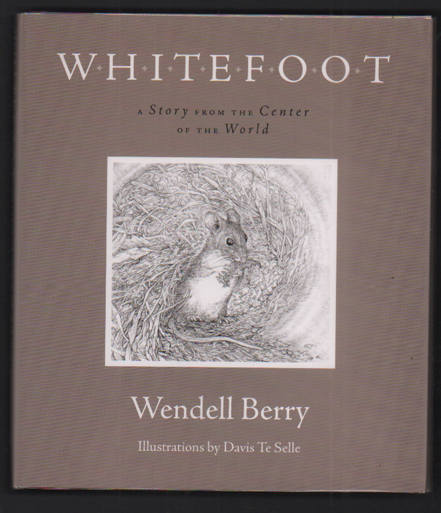 Whitefoot; A Story from the Center of the World. Wendell Berry.