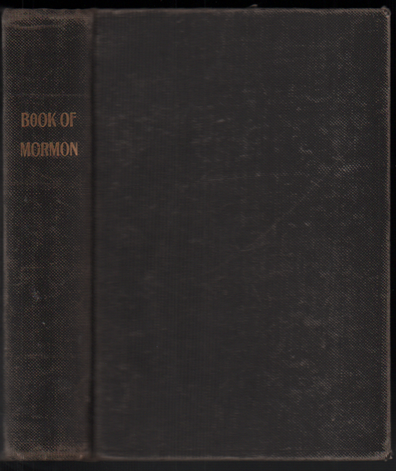 Book of Mormon: An Account Written by the Hand of Mormon, upon Plates Taken from the Plates of Nephi. Joseph Smith.