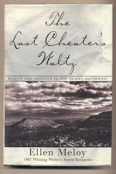 The Last Cheater's Waltz: Beauty and Violence in the Desert Southwest. Ellen Meloy.