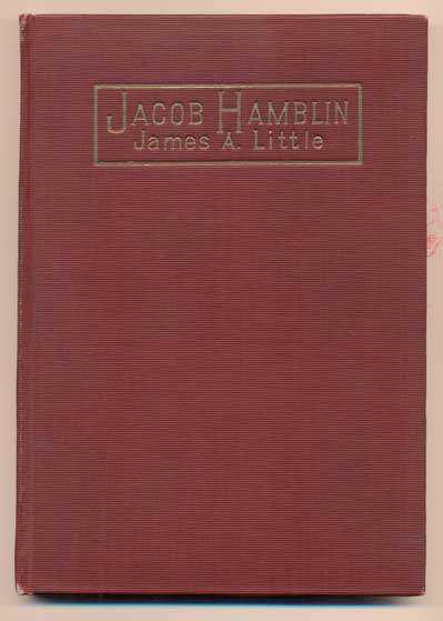 Jacob Hamblin: A Narrative of His Personal Experience, as a Frontiersman, Missionary to the Indians and Explorer - Fifth Book in The Faith-Promoting Series. James A. Little.