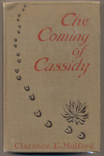 The Coming of Cassidy- And the Others. Clarence E. Mulford.
