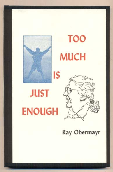 Too Much Is Just Enough. Ray Obermayr.