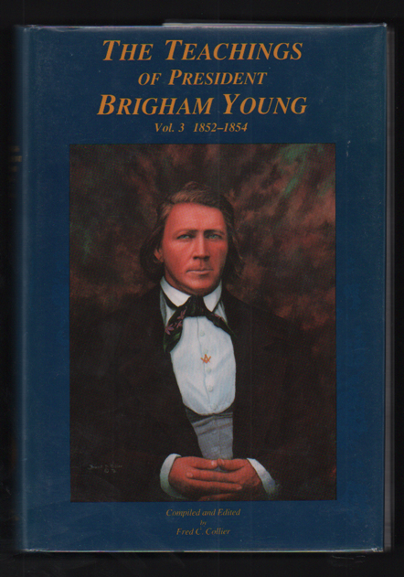 The Teachings Of President Brigham Young Vol. 3, 1852-1854. Fred Collier.