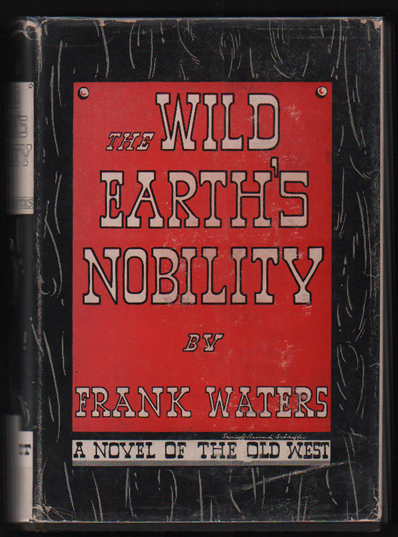 The Wild Earth's Nobility. Frank Waters.
