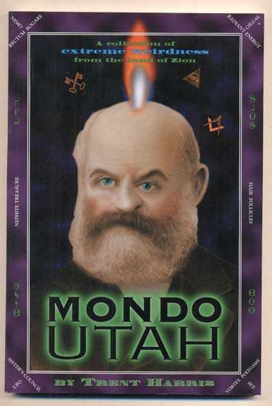 Mondo Utah: A Collection of Extreme Weirdness from the Land of Zion. Trent Harris.
