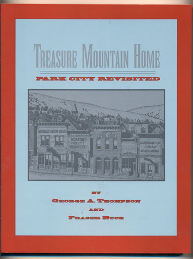 Treasure Mountain Home; Park City Revisited. George A. Thompson, Fraser Buck.