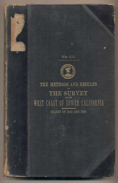 """The Methods and Results of the Survey of the West Coast of Lower California by the Officers of the U. S. S. """"Ranger"""" during the Season of 1889 and 1890"""