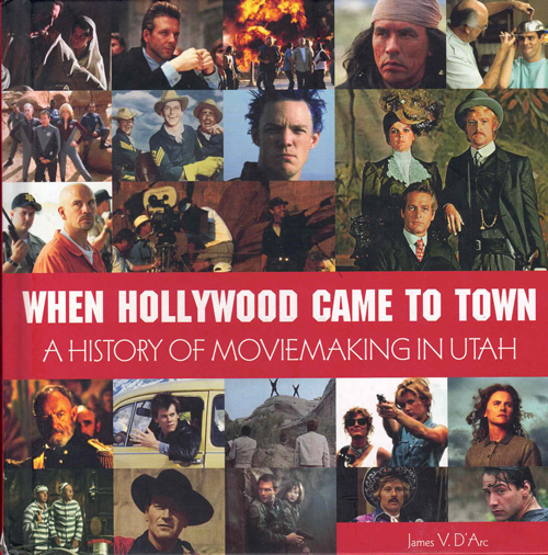 When Hollywood Came To Town; A History of Moviemaking in Utah. James V. D'Arc.