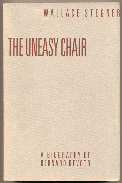 The Uneasy Chair: A Biography of Bernard Devoto. Wallace Stegner.