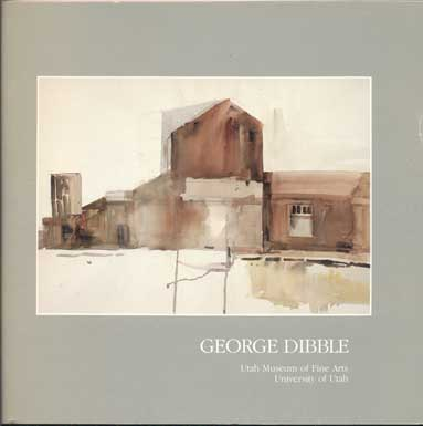 George Dibble: Painter, Teacher, Critic - Paintings 1928-1988. Robert S. Olpin.