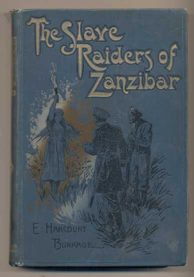 The Slave Raiders of Zanzibar. E. Harcourt Burrage, Edwin.
