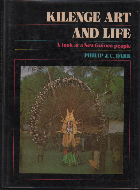 Kilenge Life and Art: A look at a New Guinea People. Philip J. C. Dark.