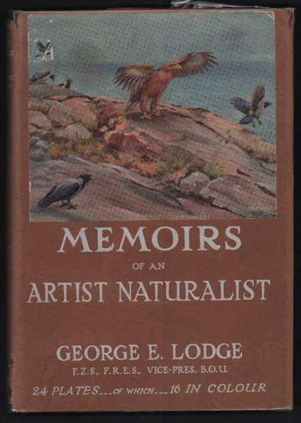 Memoirs of an Artist Naturalist. George E. Lodge.