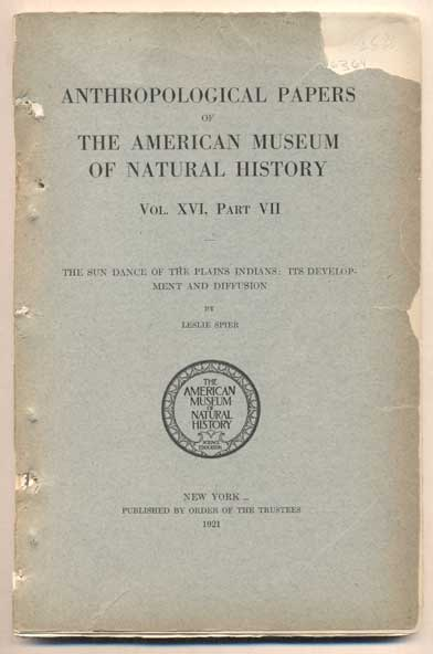 The Sun Dance of the Plains Indians: Its Development and Diffusion- Anthropological Papers of the American Museum of Natural History Volume XVI, Part VII. Leslie Spier.