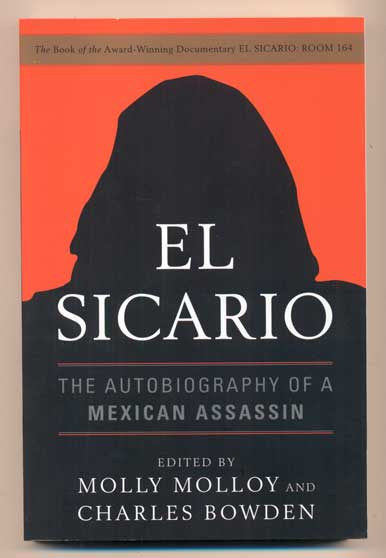 El Sicario: The Autobiography of a Mexican Assassin. Charles Bowden, Molly Molloy.