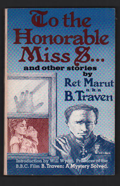 To the Honourable Miss S... and other stories. B. Traven, Ret Marut.