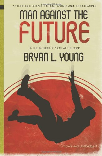 Man Against the Future. Bryan Young.