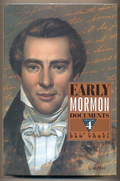 Early Mormon Documents Volume IV (4). Dan Vogel.