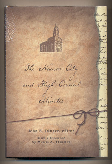 The Nauvoo City and High Council Minutes. John S. Dinger.