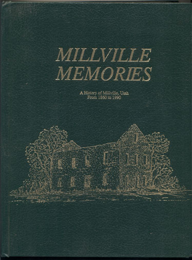 Millville Memories: A History of Millville, Utah From 1860-1990