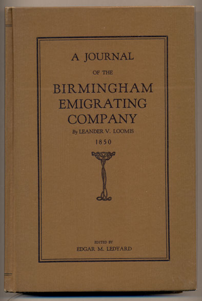 A Journal of the Birmingham Emigrating Company: The record of a trip from Birmingham, Iowa, to Sacramento, California, in 1850. Leander V. Loomis, Edgar M. Ledyard.