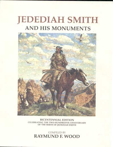Jedediah Smith and His Monuments Bicentennial Edition 1799-1999. Raymund F. Wood, Jedediah Smith.
