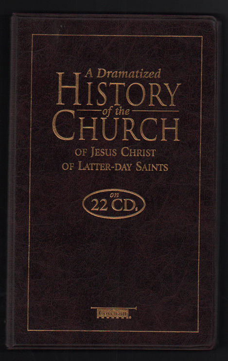 A Dramatized History of the Church of Jesus Christ of Latter-Day Saints on 22 cds. Petrea G. Kelly.