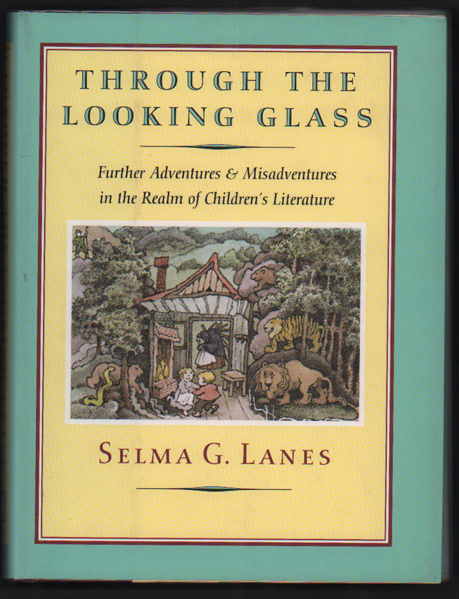 Through the Looking Glass; Further Adventures & Misadventures in the Realm of Children's Literature. Selma G. Lanes.
