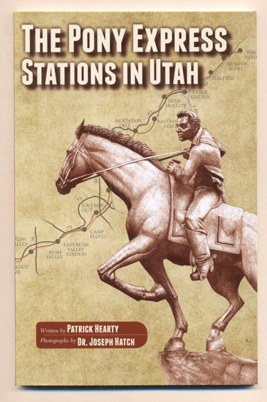 The Pony Express Stations in Utah. Patrick Hearty, Dr. Joseph Hatch.