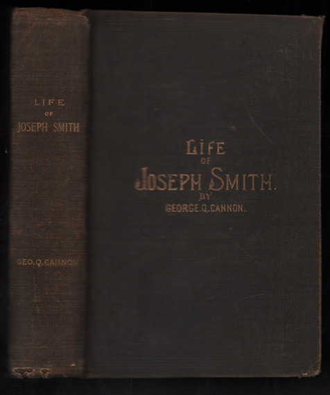 The Life of Joseph Smith the Prophet. George Quayle Cannon.