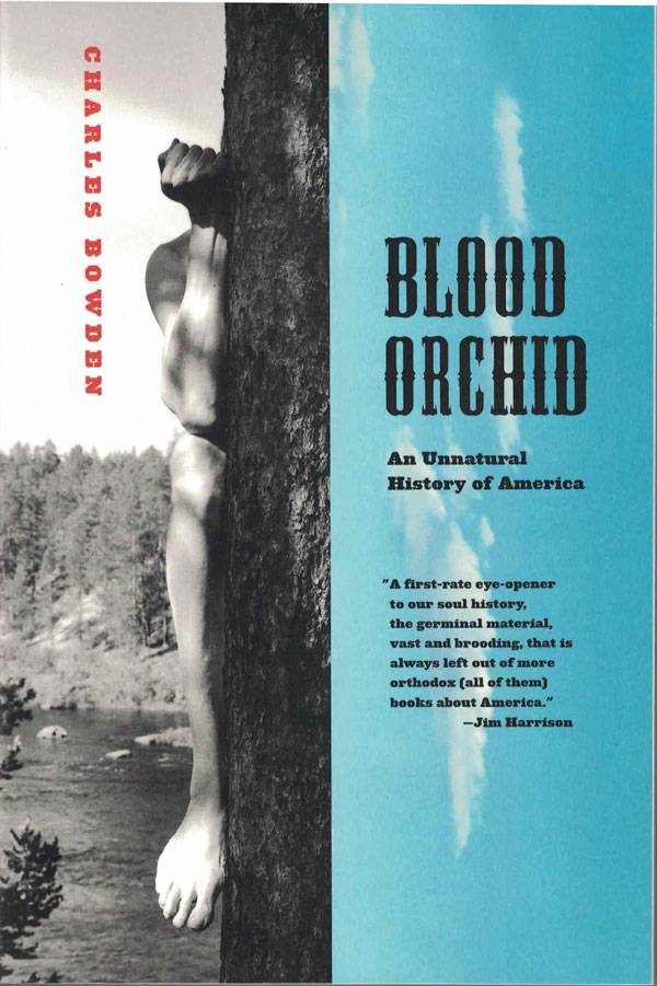 Blood Orchid; An Unnatural History of America. Charles Bowden.
