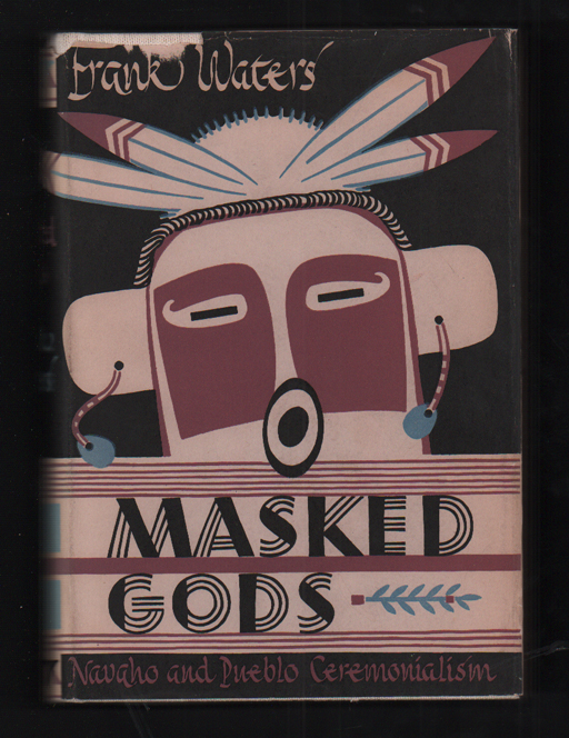 Masked Gods: Navaho and Pueblo Ceremonialism. Frank Waters.