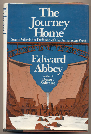 The Journey Home; Some Words in Defense of the American West. Edward Abbey.