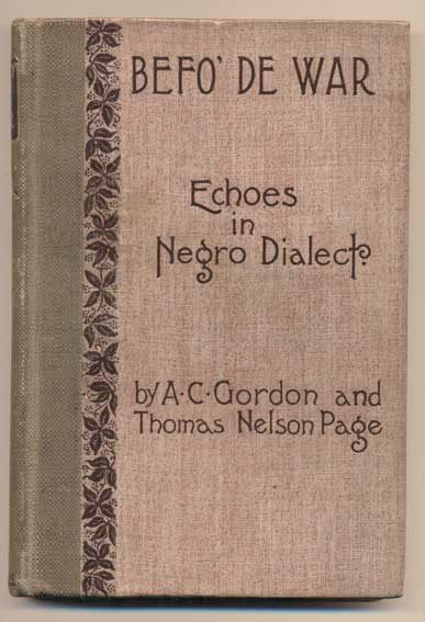 Befo' De War: Echoes in Negro Dialect. A. C. Gordon, Thomas Nelson Page.