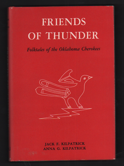 Friends of Thunder: Folktales of the Oklahoma Cherokees. Jack F. Kilpatrick, Anna G. Kilpatrick.