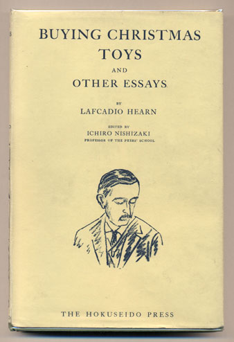 Buying Christmas Toys and Other Essays. Lafcadio Hearn, Ichiro Nishizaki.