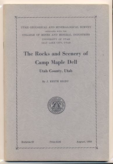 The Rocks and Scenery of Camp Maple Dell, Utah County, Utah (Utah Geological and Mineralogical Survey Affiliated with the College of Mines and Mineral Industries, University of Utah, Bulletin 67). J. Keith Rigby.