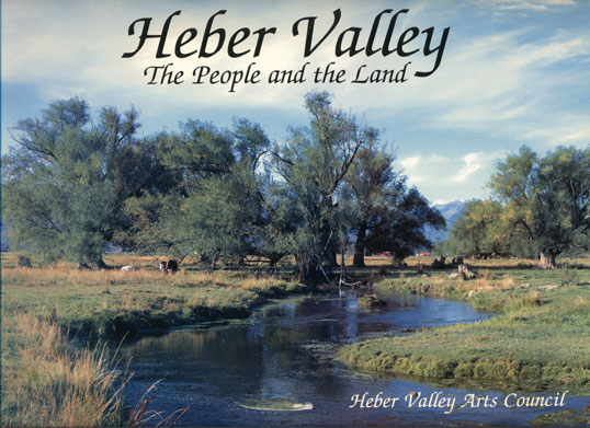 Heber Valley- the People and the Land. Shauna Bennett, Bob Donahue.