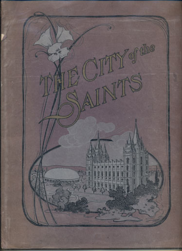 The City of the Saints: In Picture and Story. The Great Pilgrimage of the Pioneers, How They Blazed a Pathway to the Promised Land, Building of Their Home by the Mysterious Inland Sea, Resources Industries and Attractions of the Beehive State.
