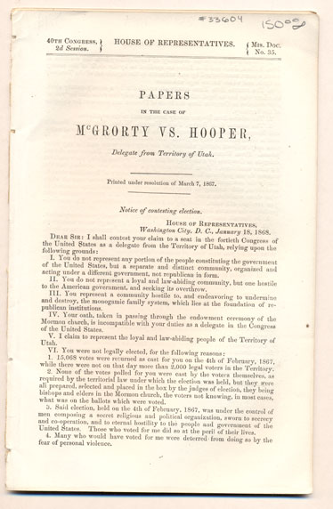 Papers in the Case of McGrorty vs. Hooper, Delegate from Territory of Utah. Printed under resolution of March 7, 1867 (House of Representatives 40th Congress, 2nd Session. Mis. Doc. No. 35). William McGrorty, William H. Hooper.