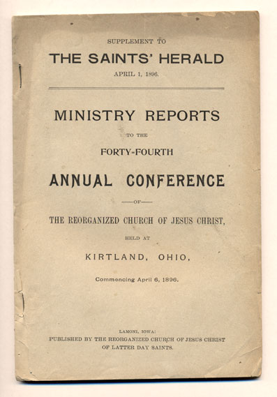 Supplement to The Saints' Herald April 1, 1896. Ministry Reports to the Forty Fourth Annual Conference of The Reorganized Church of Jesus Christ, Held at Kirtland, Ohio, Commencing April 6, 1896